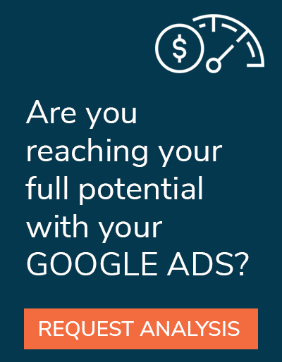 Are you reaching your full potential with your Google Ads?
